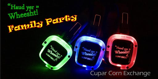 Cupar Corn Exchange XMAS Family Silent Disco with Haud yer Wheesht!