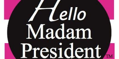 Hello Madam President™