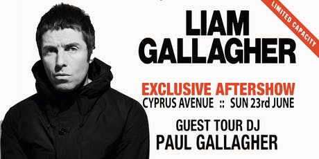 Liam Gallagher Exclusive Cork Aftershow with Paul Gallagher tickets