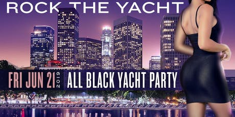ROCK THE YACHT BET AWARDS WEEKEND 2019 ALL BLACK YACHT PARTY IN LOS ANGELES tickets
