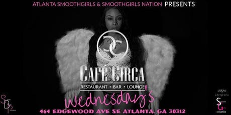 ATLANTA SMOOTHGIRLS WEDNESDAYS @ Cafe Circa tickets