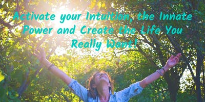 Activate Your Intuition, Innate Power and Create the Life You Really Want