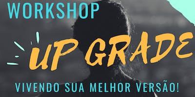 Workshop UP GRADE - Vivendo sua melhor versão