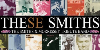 These Smiths - The Smiths & Morrissey Tribute Band