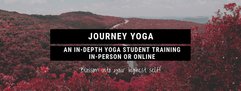 Journey Yoga- Yoga Student Training: Deepen your practice on & off the mat