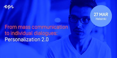From mass communication to personal dialogues: Personalization 2.0