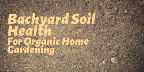 Backyard Soil Health for Organic Home Gardening tickets