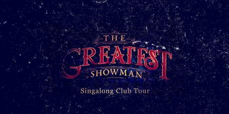 The Greatest Showman Singalong Club Tour - LONDON tickets