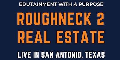 ROUGHNECK 2 REAL ESTATE LIVE (San Antonio, Tx)
