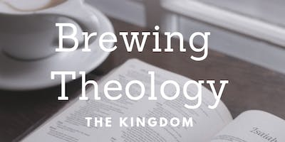 Brewing Theology: The Kingdom