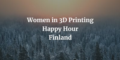 Women in 3D Printing - Finland Chapter: Tampere