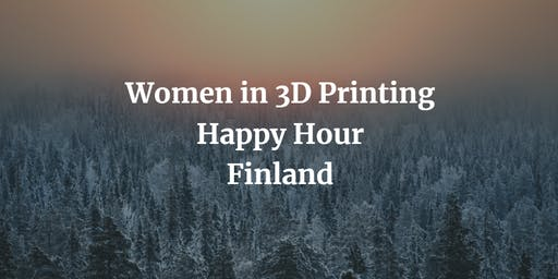 Women in 3D Printing - Finland Chapter: Jyväskylä