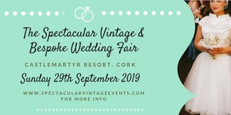 The Spectacular Vintage Wedding Fair Cork tickets