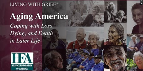 Living With Grief®: Aging America:Coping with Loss, Dying, and Death in Later Life tickets
