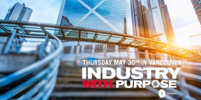 INDUSTRY WITH PURPOSE: VANCOUVER