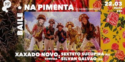 22/03 - BAILE NA PIMENTA: XAXADO NOVO CONVIDA SEXT