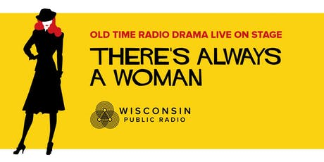 WPR's Old Time Radio Drama Live: There's Always a Woman - Racine tickets