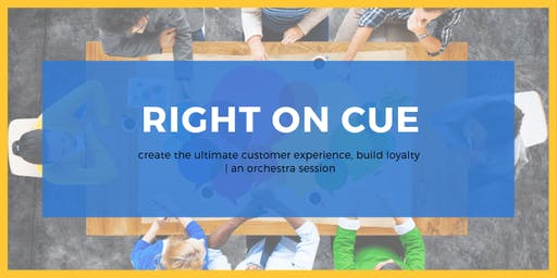 RIGHT ON CUE - CREATING CUSTOMER LOYALTY WORKSESSION