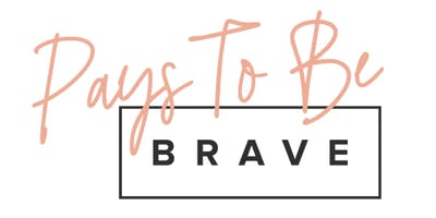 Pays To Be Brave 2019