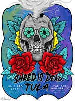 SHRED IS DEAD + TULA