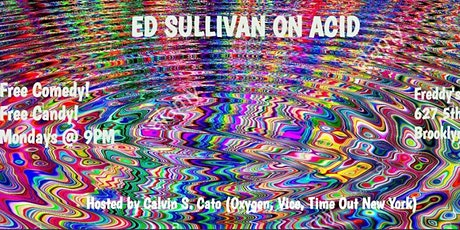 Ed Sullivan on Acid: Free Comedy Show w/ Free Candy tickets