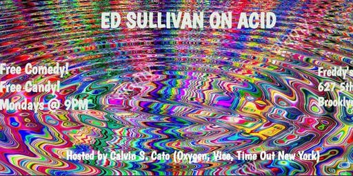 Ed Sullivan on Acid: Free Comedy Show w/ Free Candy