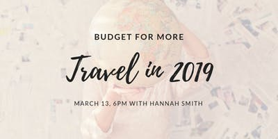 Budget for More Travel in 2019 with Hannah