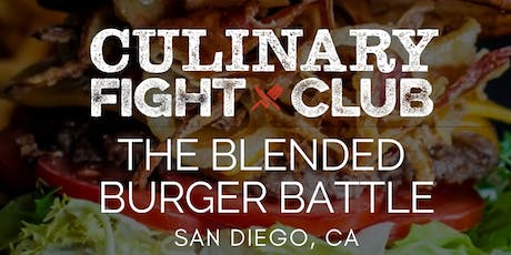 Culinary Fight Club - SAN DIEGO: The Blended Burger Battle  tickets