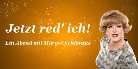 """Margot Schlönzke: """"Jetzt red' ich!"""" Tickets"""
