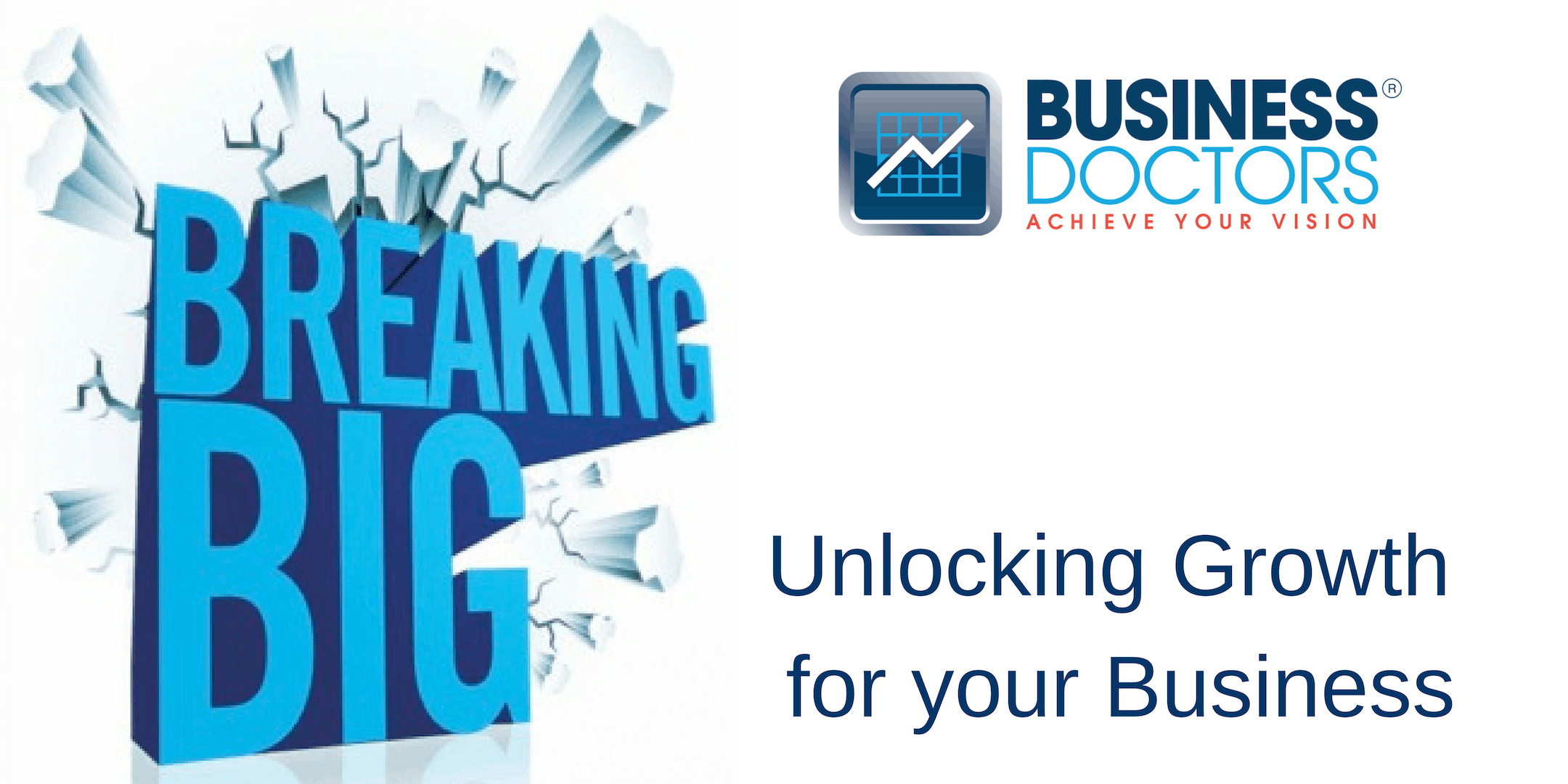'Breaking BIG' - Unlocking Growth For Your Business