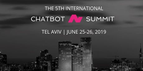 5th International Chatbot Summit - Tel Aviv, June 2019 tickets