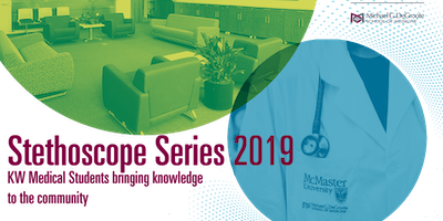 2019 Stethoscope Series - KW Medical Students Bringing Knowledge to the Community
