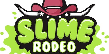 2nd Annual Slime Rodeo - Texas' Biggest Slime Convention tickets