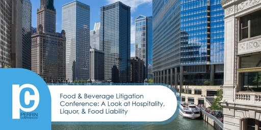 Food & Beverage Litigation Conference: A Look At Hospitality, Liquor And Food Liability 2019