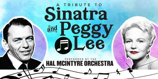 The Hal McIntyre Orchestra: A Tribute to Sinatra and Peggy Lee