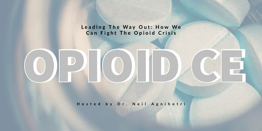 Leading The Way Out: How We Can Fight The Opioid Crisis a CE course w/ Dr. Neil Agnihotri