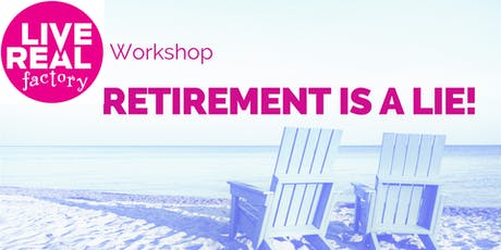Retirement's A Lie! tickets