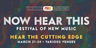Now Hear This Festival of New Music 2019