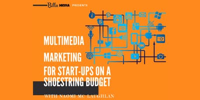 Multimedia Marketing for Start-Ups on a Shoestring Budget