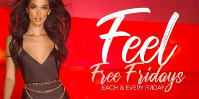 FEEL FREE FRIDAYS FREE ALL NIGHT $150 BOTTLES BEFORE 12AM
