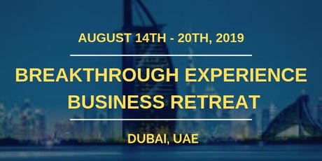 Breakthrough Experience Business Retreat: Dubai 2019 tickets