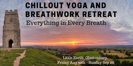 3 Day Chillout Yoga and Breathwork Weekend - Little Earth, Glastonbury tickets