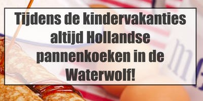 Hollandse Pannenkoeken in de Schoolvakanties in de Waterwolf!