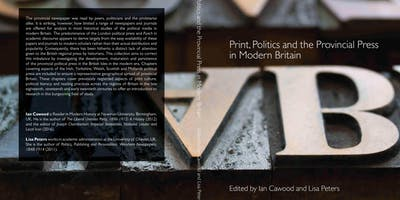 Book Launch: Print, politics and the provincial press in Modern Britain