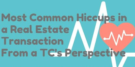 Most Common Hiccups in a Real Estate Transaction - From a TC's Perspective tickets