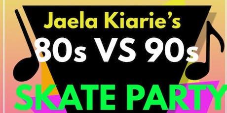JAELA KIARIE'S 80's VS 90's Skate Party.  tickets