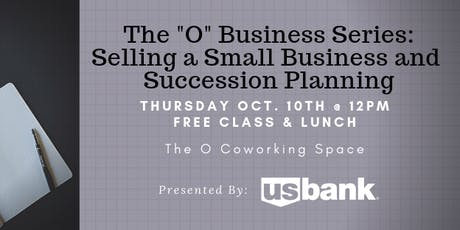 "The ""O"" Business Series:  Selling a Small Business and Succession Planning tickets"