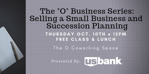 "The ""O"" Business Series:  Selling a Small Business and Succession Planning"