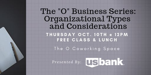 "The ""O"" Business Series: Organizational Types and Considerations"
