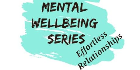 Mental Wellbeing Series -- Effortless Relationships - How do we get there? tickets